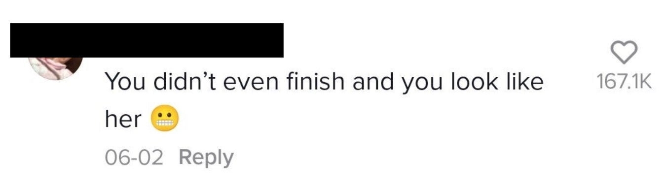 """A comment says, """"You didn't even finish and you look like her"""""""
