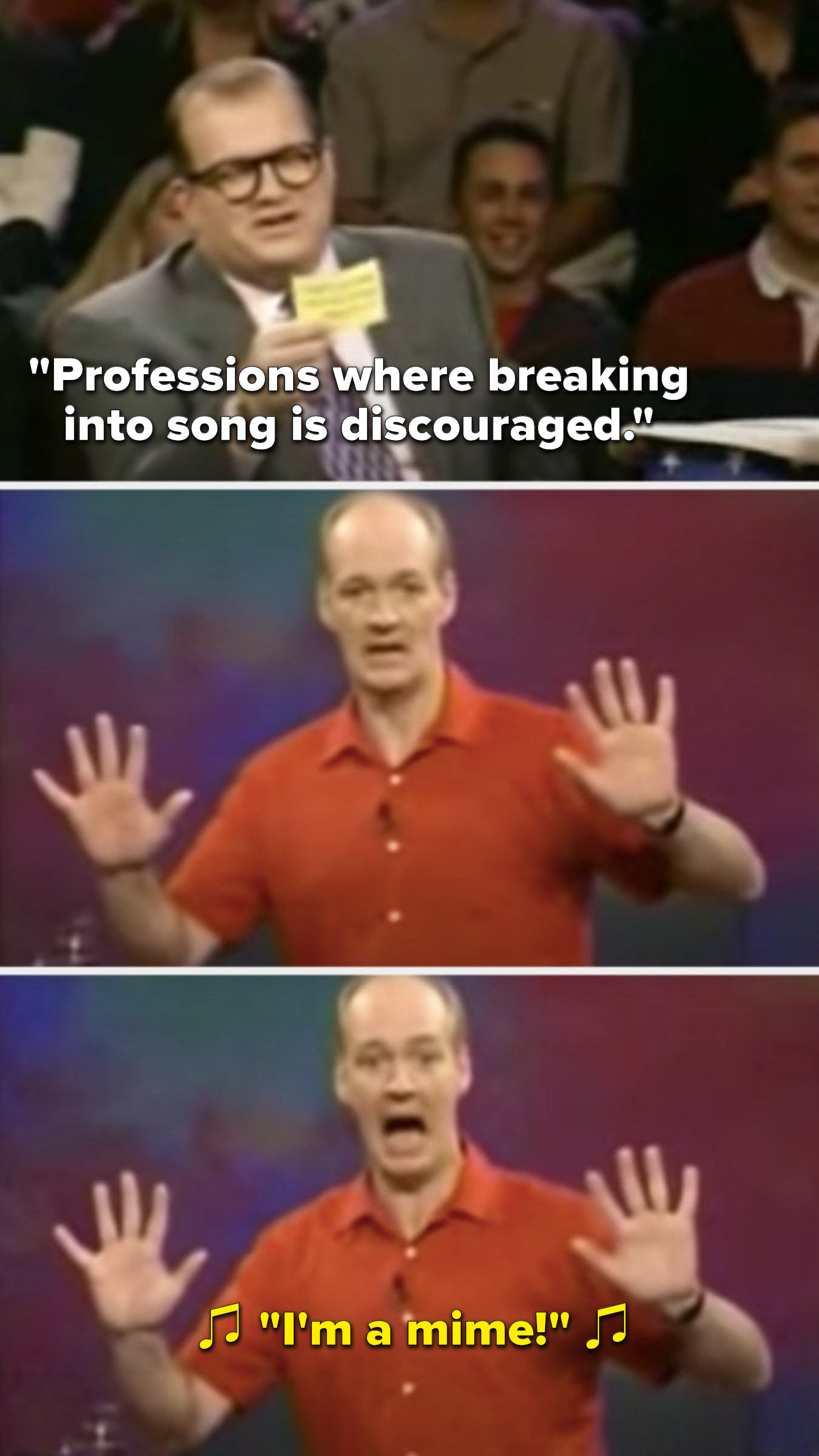 """Carey says, """"Professions where breaking into song is discouraged,"""" and Mochrie puts his hands up in front of him perpendicular to the ground and sings, """"I'm a mime"""""""