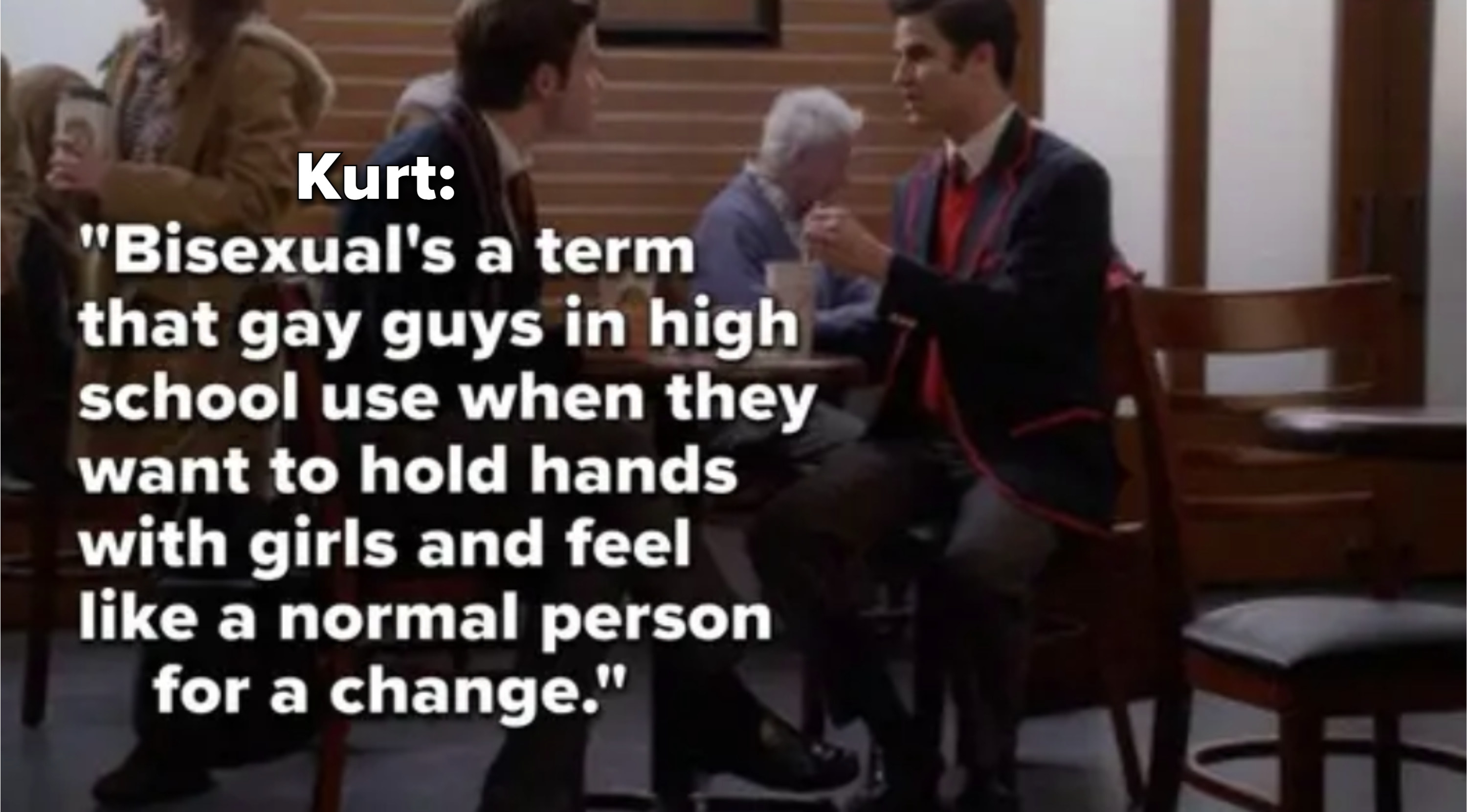 """Kurt saying """"Bisexual's a term that gay guys in high school use when they want to hold hands with girls and feel like a normal person for a change"""""""