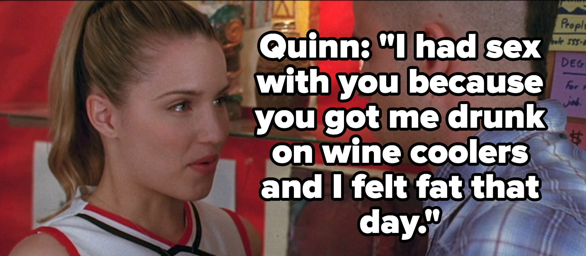 """Quinn tells Puck """"I had sex with you because you got me drunk on wine coolers and I felt fat that day"""""""