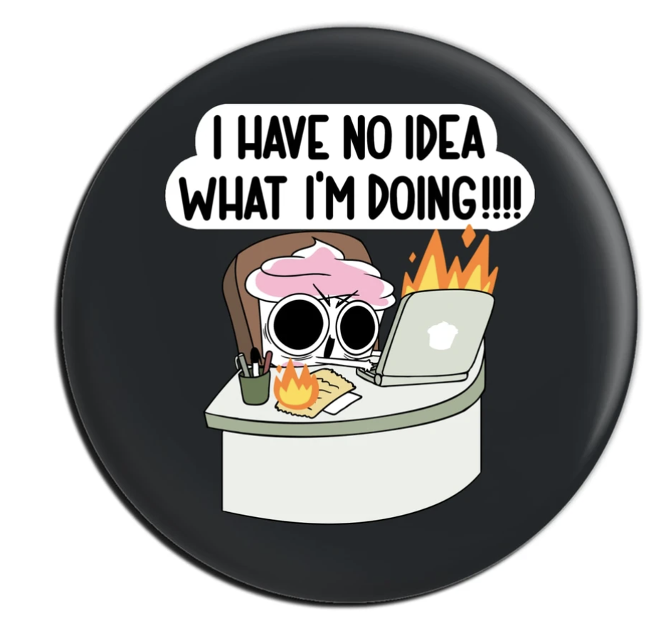 good advice cupcake pin saying i have no idea what i'm doing