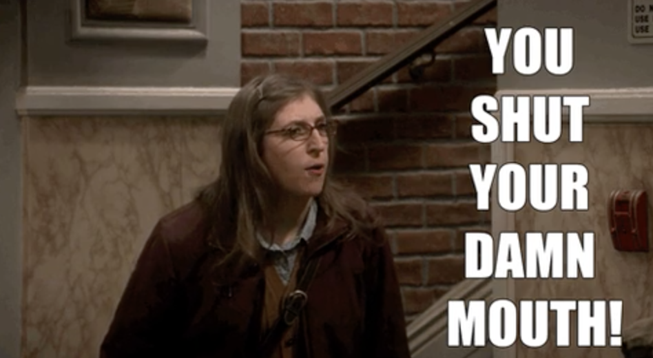 """Amy from Big Bang Theory yelling """"you shut your damn mouth"""""""
