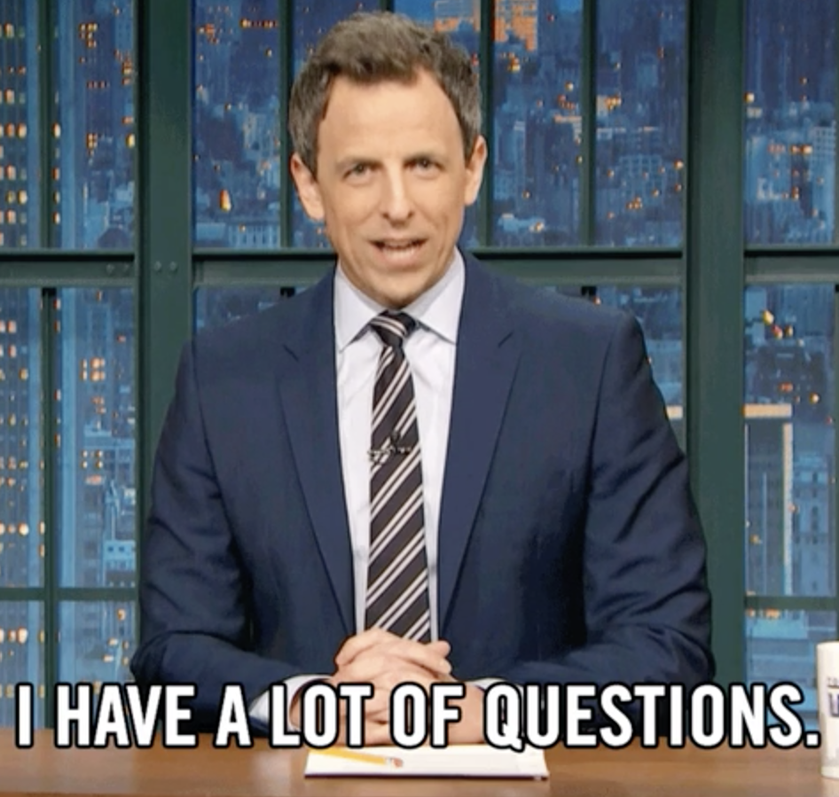 """Seth Myers saying """"i have a lot of questions"""""""