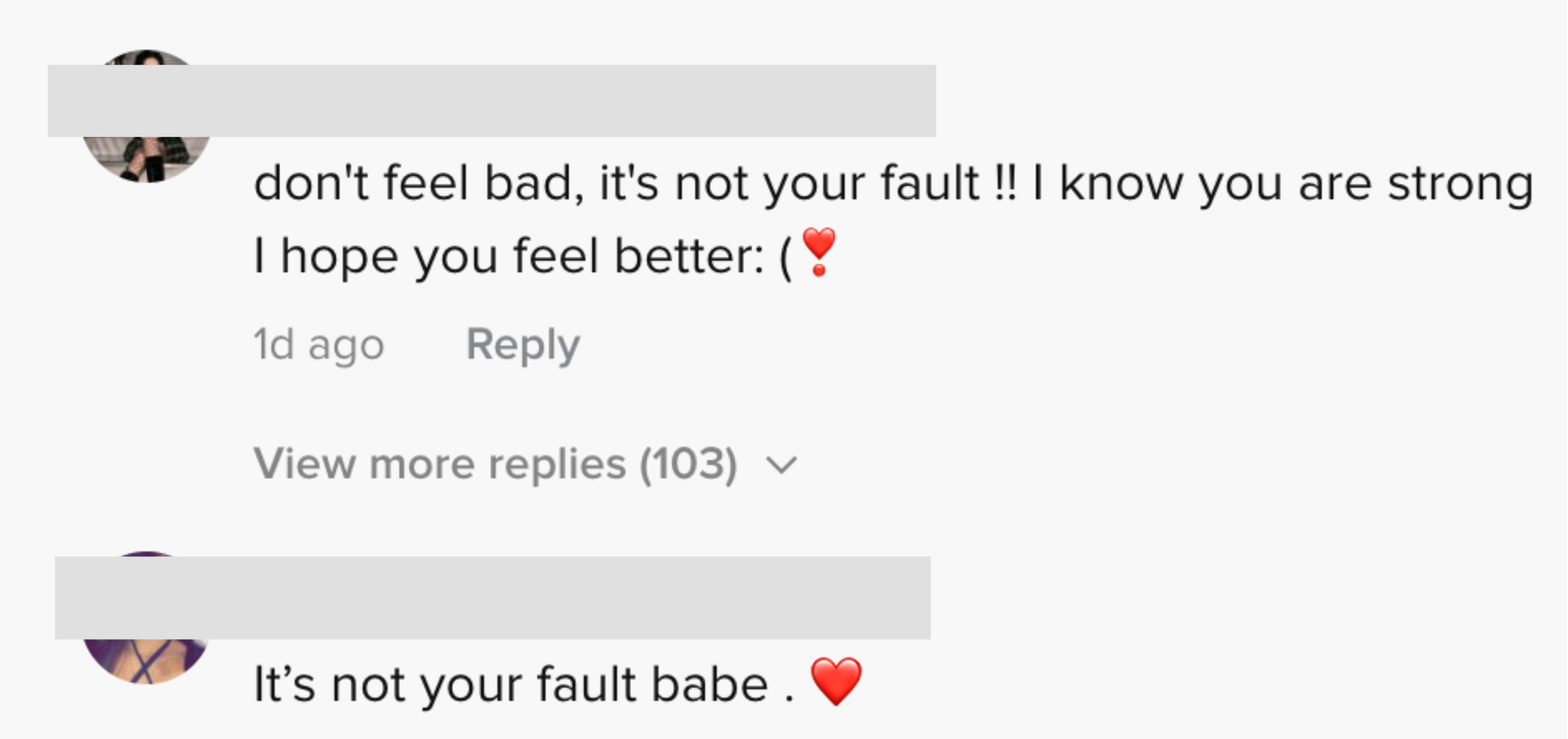 """One person said, """"don't feel bad, it's not your fault!! I know you are strong I hope you feel better :("""
