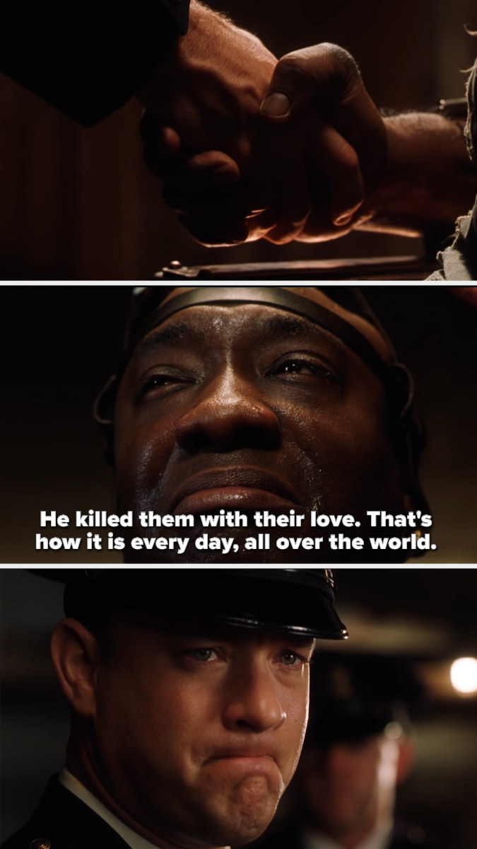 """John Coffey tells Tom Hank's character """"He killed them with their love. That's how it is every day, all over the world."""""""
