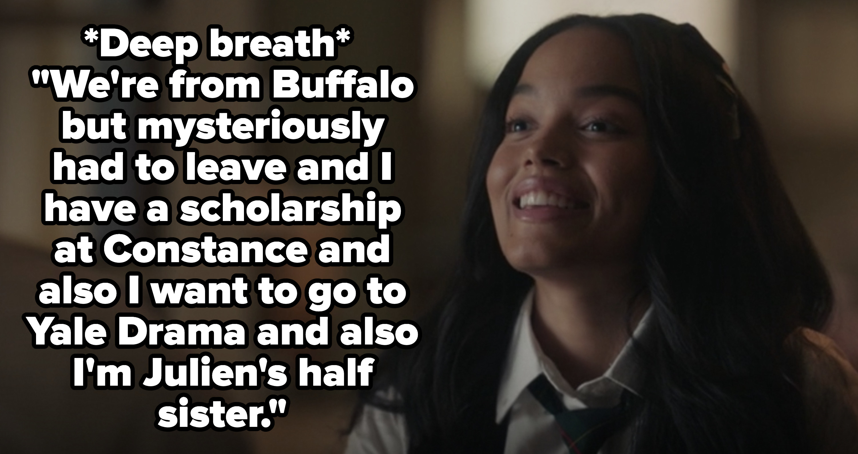 """Zoya with the caption """"We're from Buffalo but mysteriously had to leave and I have a scholarship at Constance and also I want to go to Yale Drama and also I'm Julien's half sister"""""""