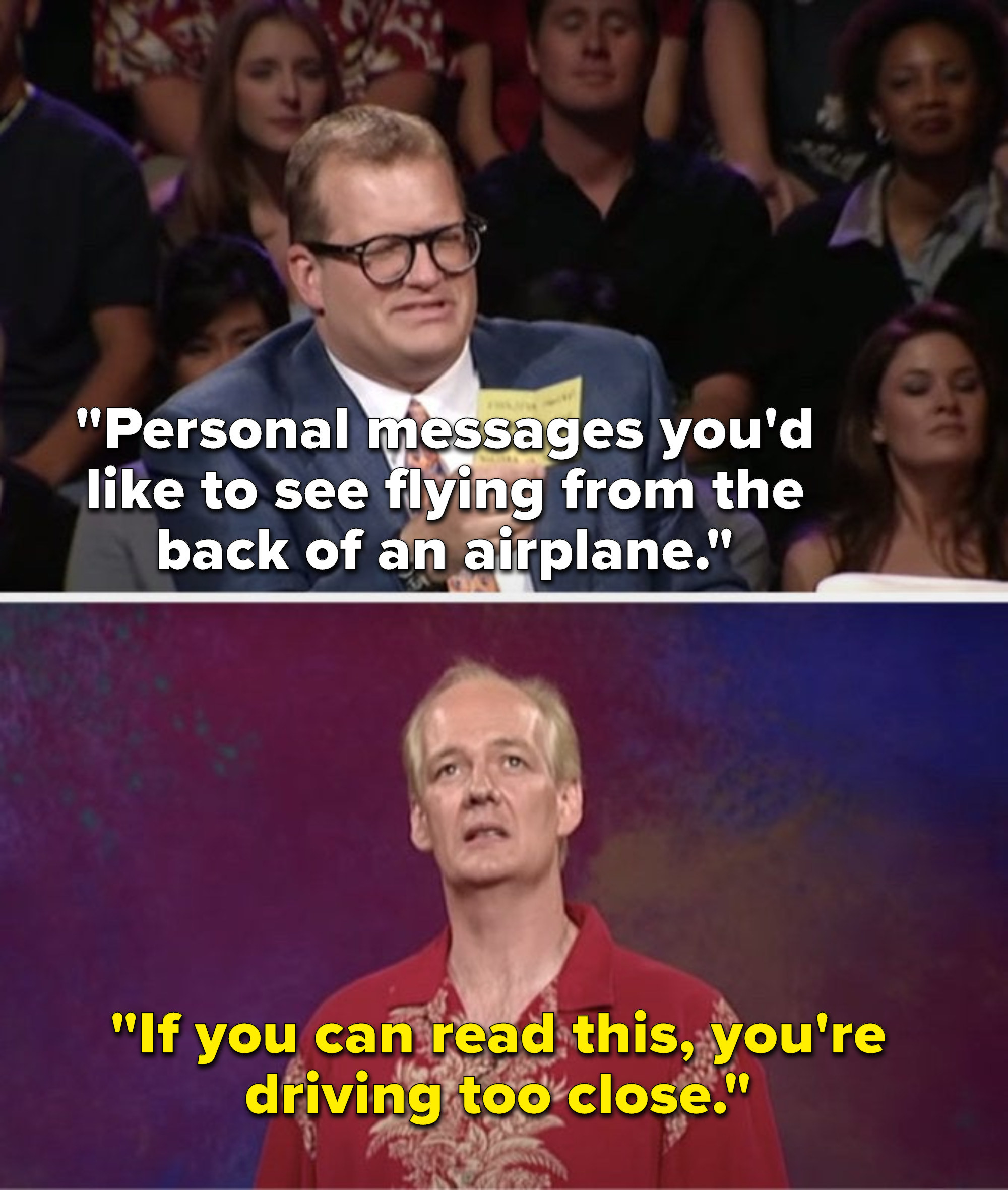 """Carey says,""""Personal messages you'd like to see flying from the back of an airplane,"""" and Mochrie says, """"If you can read this, you're driving too close"""""""