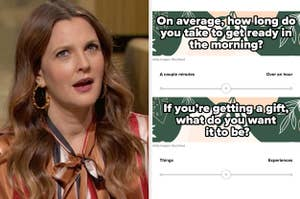 Drew Barrymore thinking, and two sample questions about how long it takes you to get ready and what kind of gifts you like