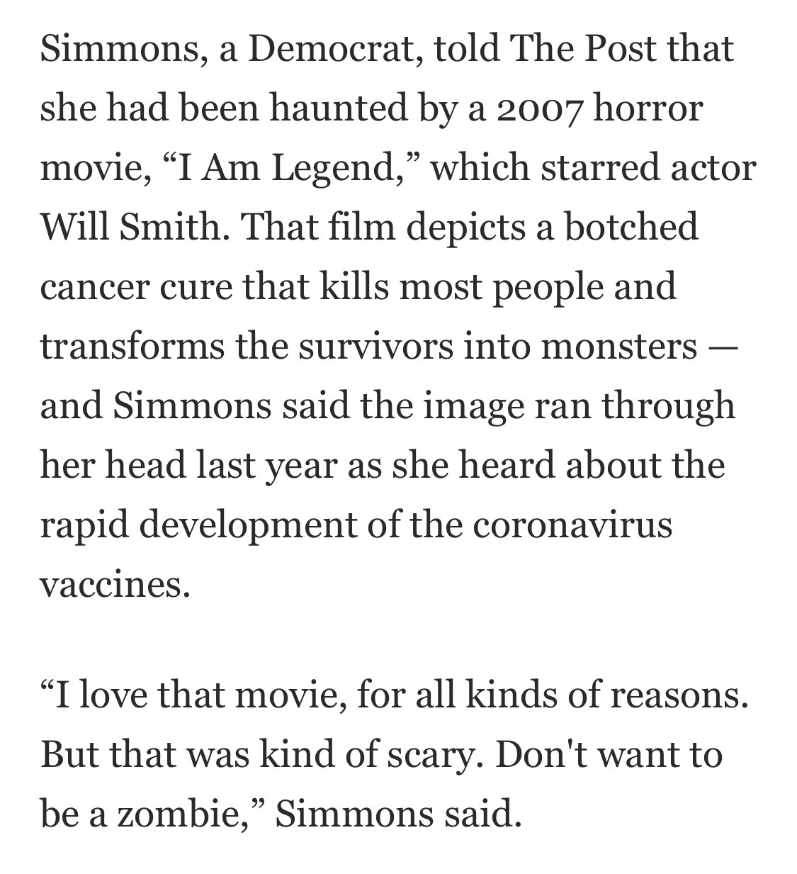 """""""Simmons, a Democrat, told The Post that she had been haunted by a 2007 horror movie, I Am Legend, which starred actor Will Smith. That film depicts a botched cancer cure that kills most people and transforms the survivors into monsters"""""""