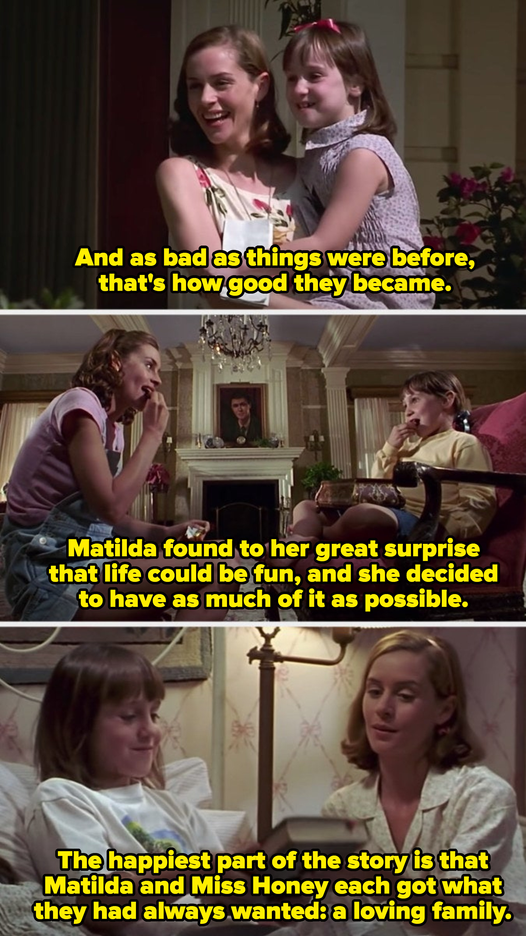 """The ending montage of Miss Honey and Matilda living happily ever after, with a voice over that reads: """"Matilda found to her great surprise that life could be fun, and she decided to have as much of it as possible"""""""