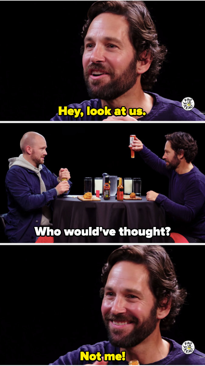 """Paul Rudd saying, """"Hey, look at us"""" and Sean replying, """"Who would've thought?"""""""