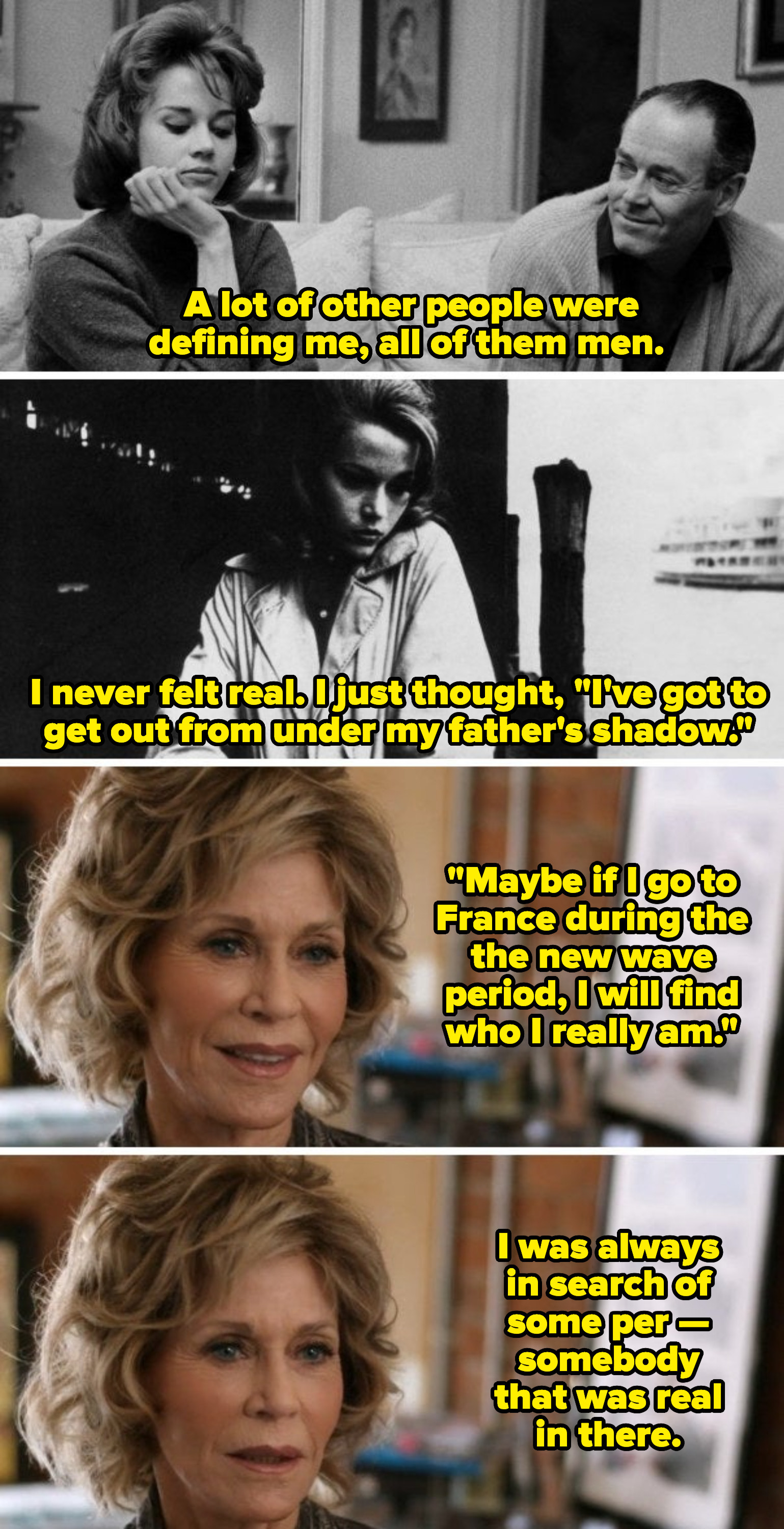 """Jane Fonda describing how she didn't want to live in her famous father's shadow as a young woman, and going to France to discover the """"real"""" her"""