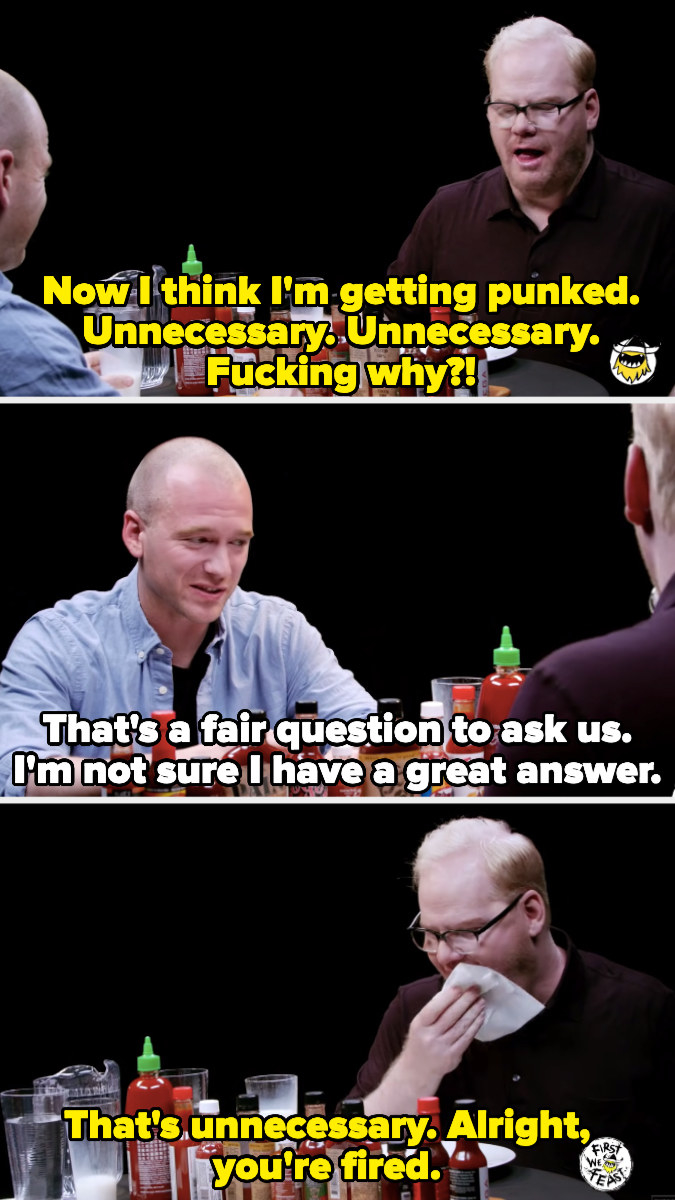 """Jim saying he's getting punked, the situation is unnecessary, asking """"Fucking why?"""" and then saying """"You're fired"""""""