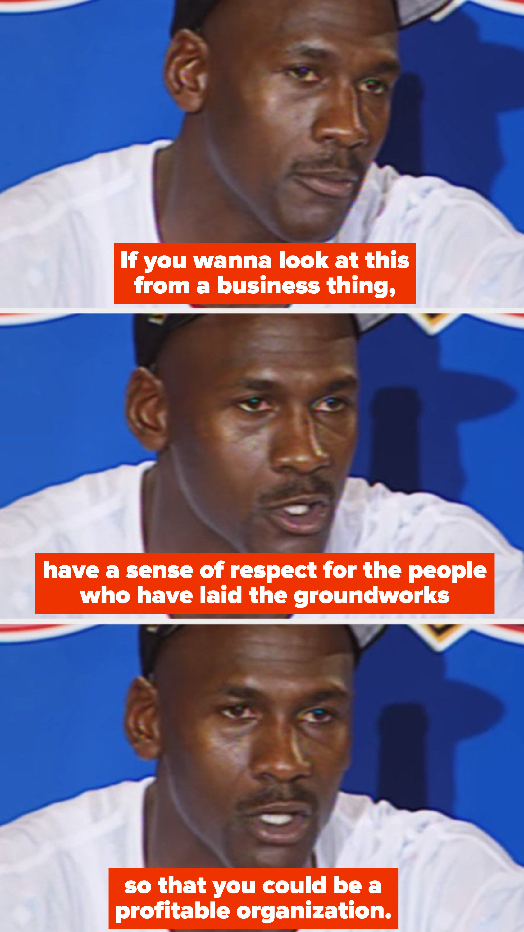 """Michael Jordan during a press conference in the '90s, saying: """"If you wanna look at this from a business thing, have a sense of respect for the people who have laid the groundworks so that you could be a profitable organization"""""""