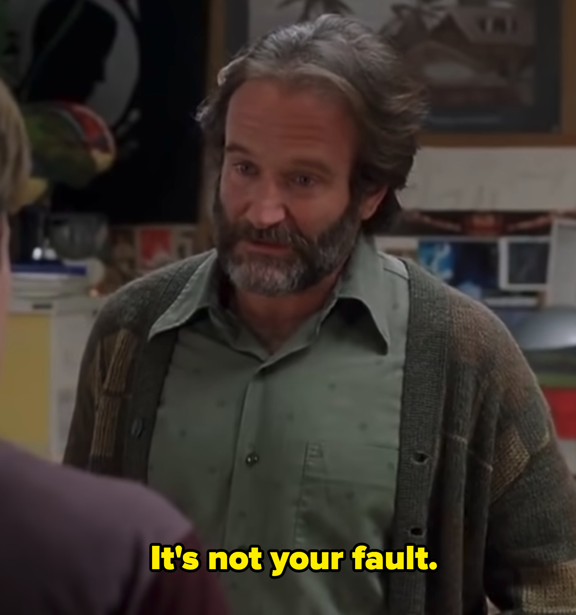 "Robin Williams in ""Good Will Hunting"" telling Matt Damon: ""It's not your fault"""