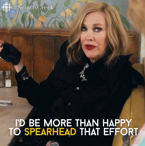 """Catherine O'Hara in """"Schitt's Creek"""" saying: """"I'd be more than happy to spearhead that effort"""""""
