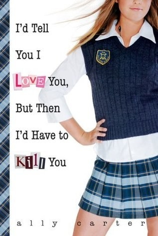 Book cover for I'd Tell You I Love You, But Then I'd Have To Kill You; shows a teen girl in a sweater vest and plaid skirt