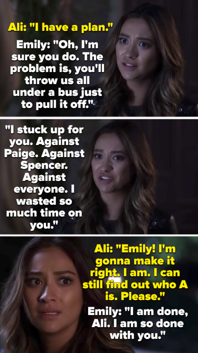 Ali says she has a plan, but Emily says she'll probably just throw them all under the bus. Then Emily says she defended Ali too much and wasted time on her. Ali promises to make it right, but Emily says she's done with her.