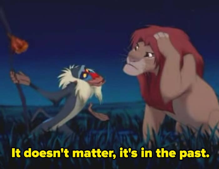 """Rafiki telling Simba in """"The Lion King"""" (1994): """"It doesn't matter, it's in the past"""""""