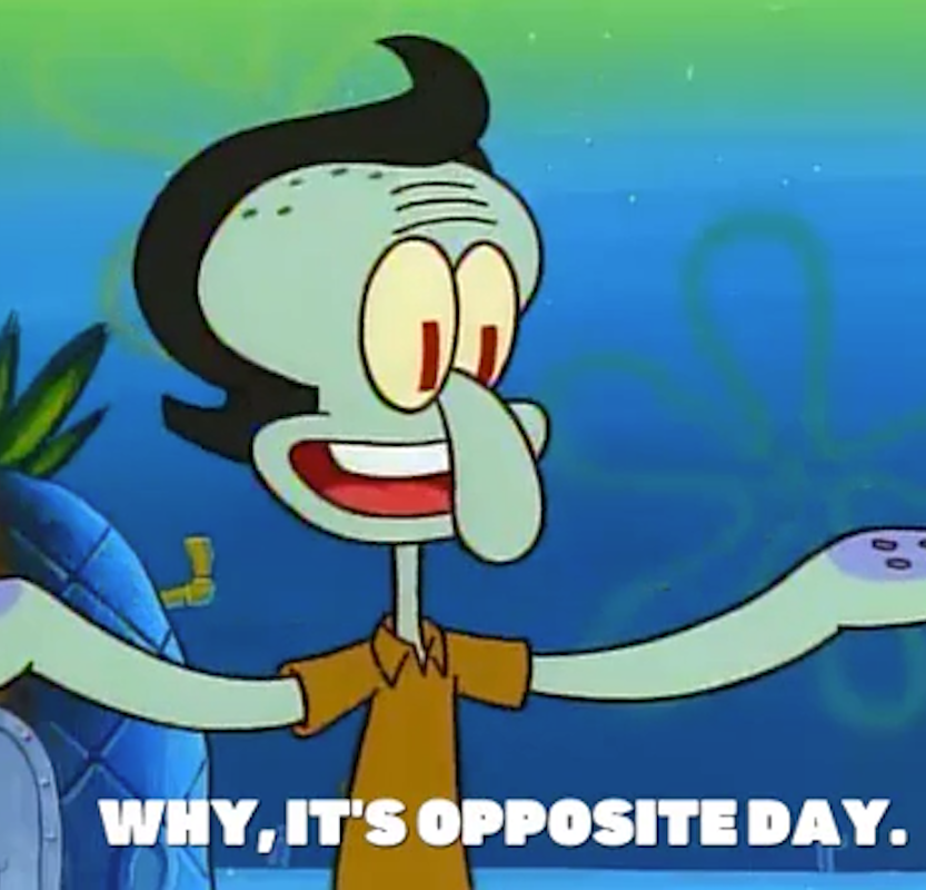 """Squidward from """"SpongeBob Squarepants"""" saying: """"Why, it's opposite day"""""""