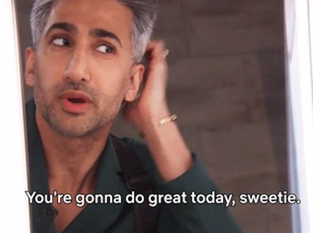 """Tan France from """"Queer Eye"""" talking to himself in the mirror, saying: """"You're gonna do great today, sweetie"""""""