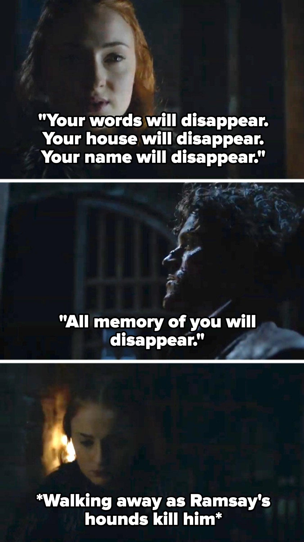 Sansa tells Ramsay all memory of him will disappear, then walks away as Ramsay's hounds kill him