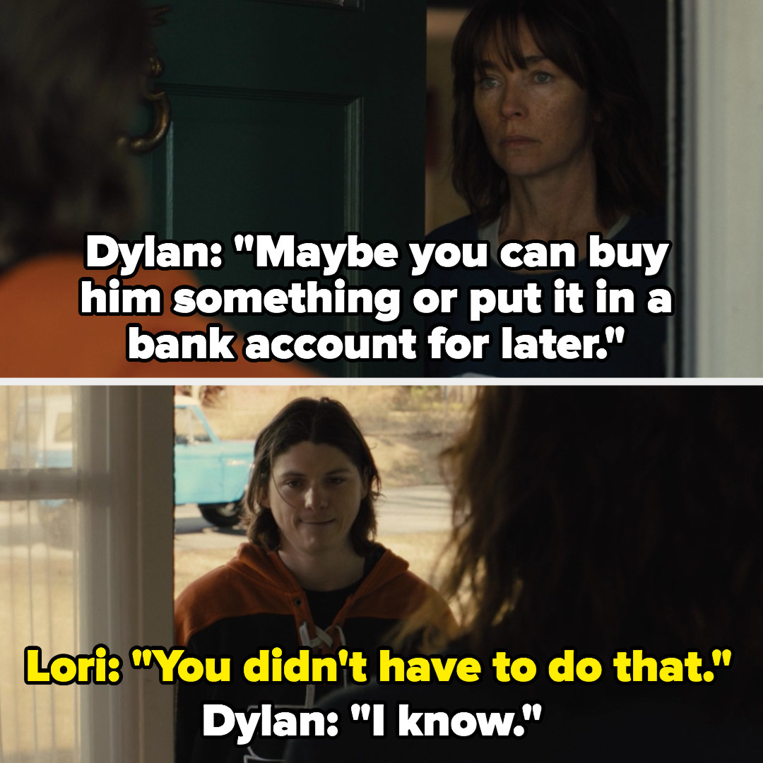 """Dylan gives Lori the money he saved: """"maybe you can buy him something or put it in a bank account,"""" Lori: """"you didn't have to do that,"""" Dylan: """"I know"""""""