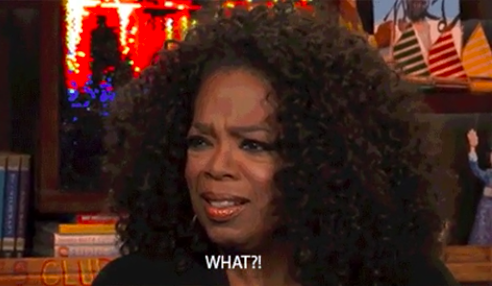 """Oprah looking shocked and saying """"What"""""""