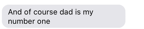 """text saying """"and of course dad is my number one"""""""