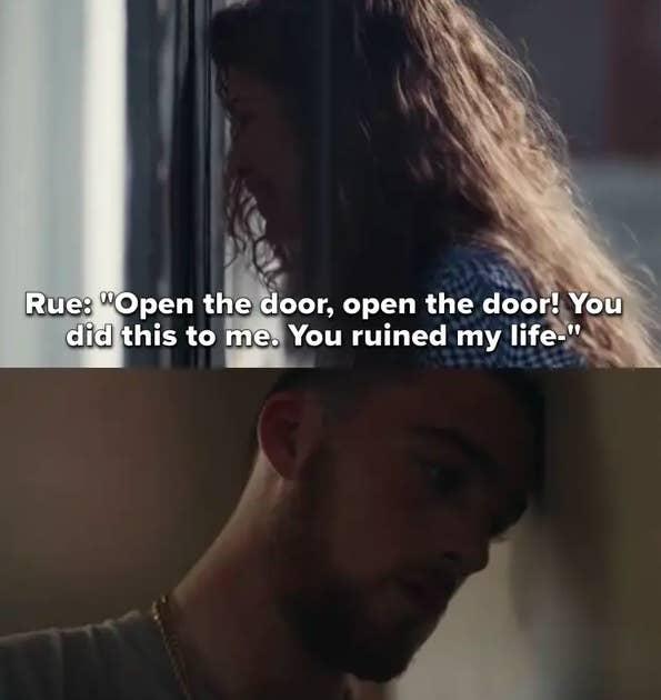 rue says open the door, open the door, you did this to me, you ruined my life