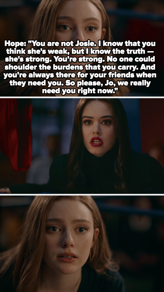 Hope tells Dark Josie that she's not the real Josie, that Josie is strong and always there for her friends and that they need her