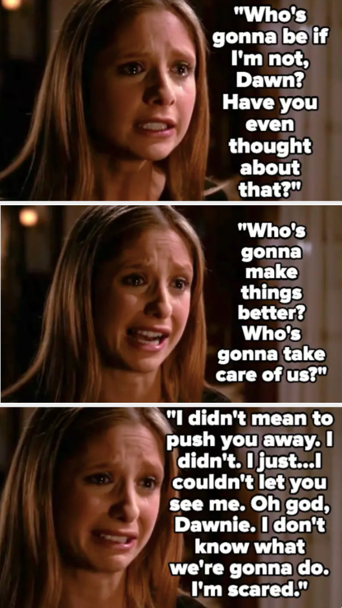 Buffy tells Dawn she didn't mean to push her away, that she's scared and doesn't know what they're going to do