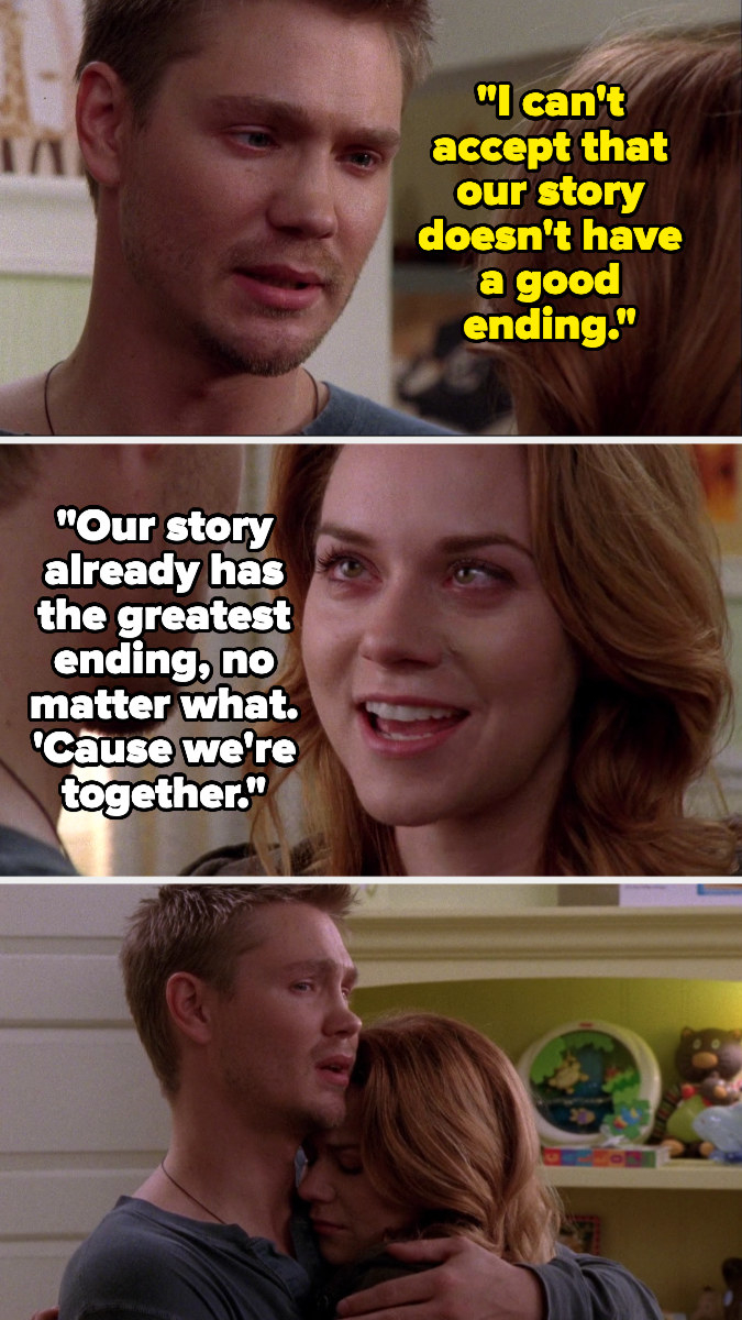 """Lucas says """"I can't accept that our story doesn't have a good ending,"""" and Peyton replies that no matter what it has the greatest ending, 'cause they're together"""