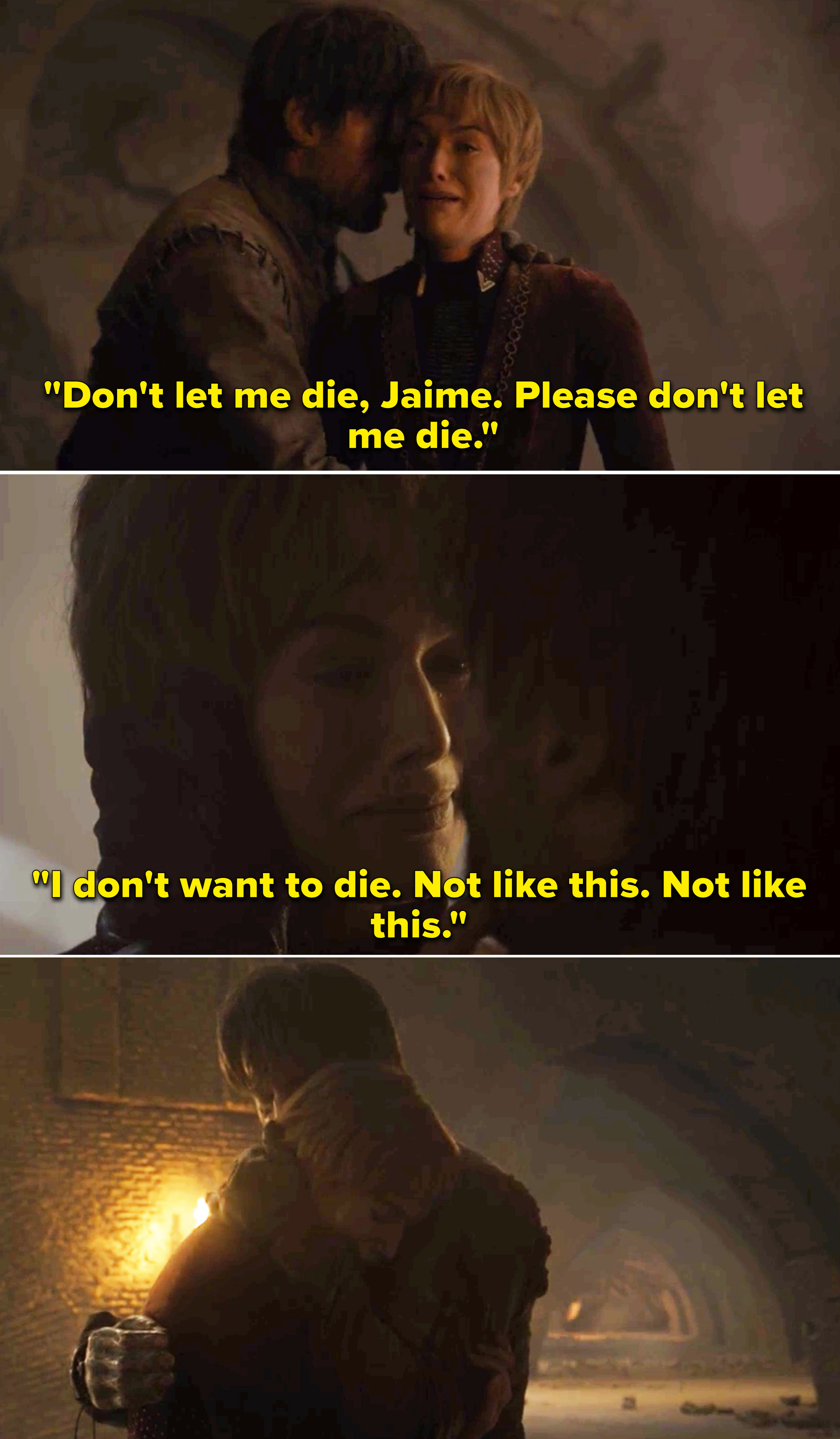Cersei pleading with Jaime saying she doesn't want to die