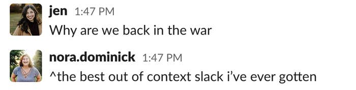 me asking my friend nora why we're back in the war