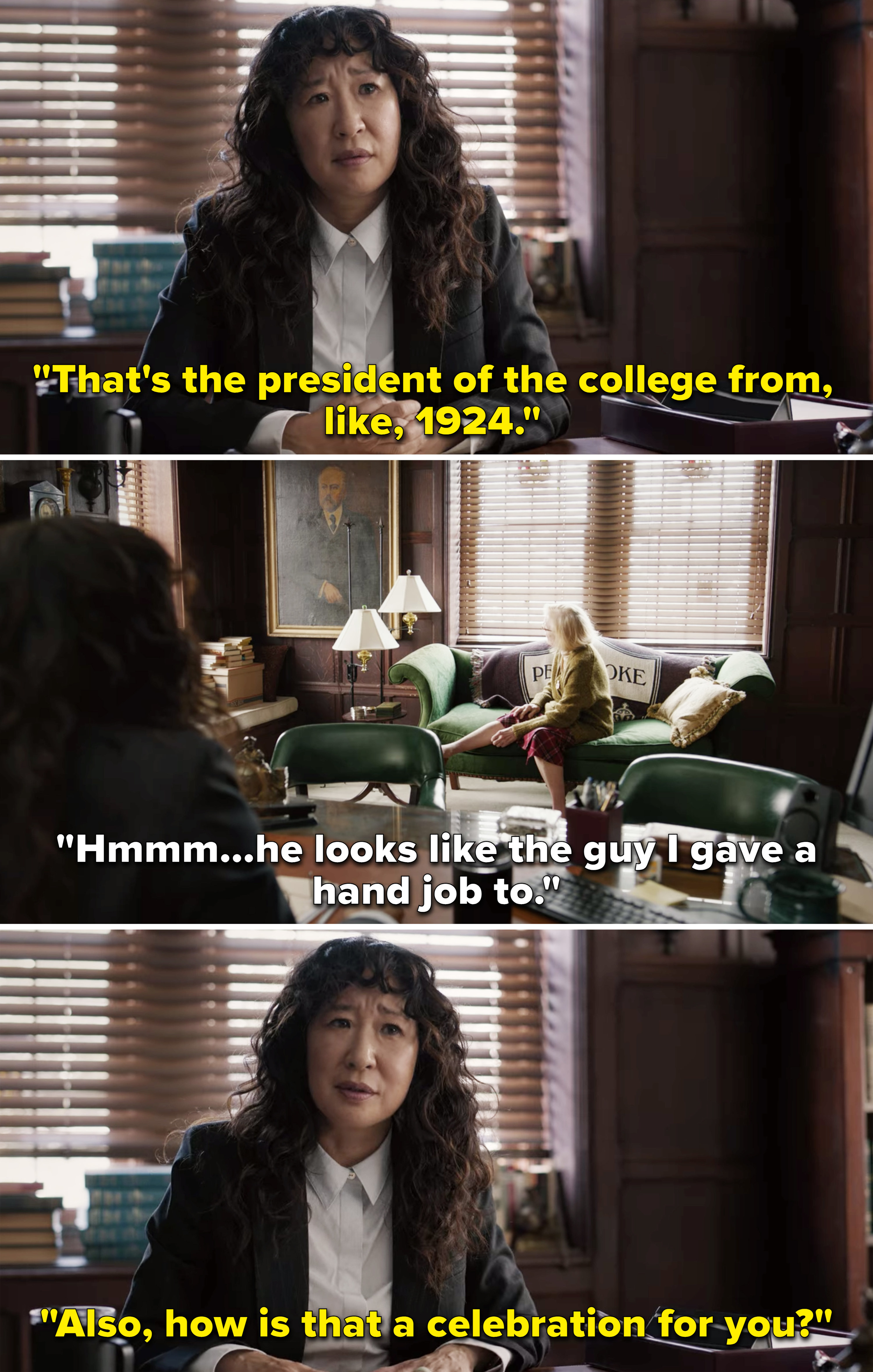 Joan saying the painting on the wall looks like a guy she gave a hand job too, and Ji-Yoon saying it's the president of the college from 1924