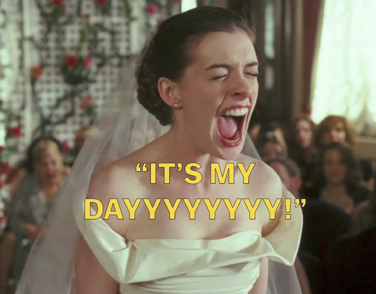 """Bride screaming: """"it's my day!"""""""