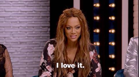 "Tyra Banks saying ""I love it"" on ""America's Next Top Model"""