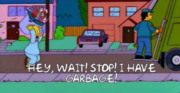 """Homer Simpson yelling: """"wait stop, I have garbage!"""""""