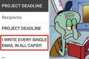 an email on the left that says i write every single email in all caps and squidward looking bored a work on the right