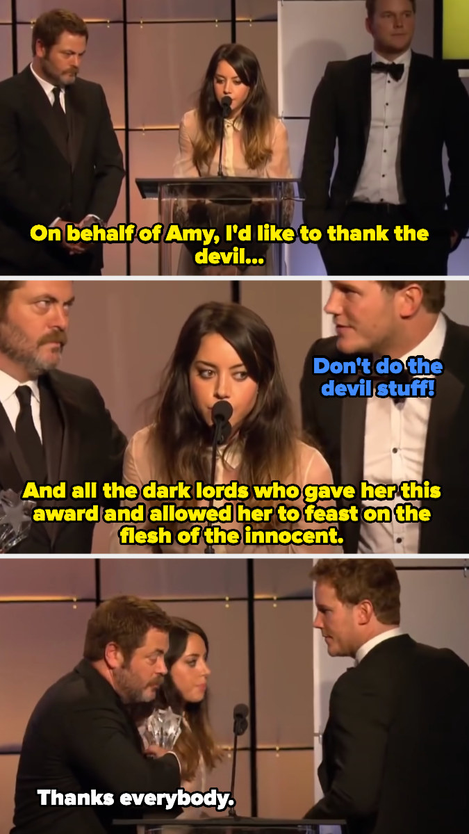 Aubrey accepting an award on behalf of Amy Poehler and thanking the dark lords who gave her this award and allowed her to feast on the flesh of the living, then being ushered off by Nick Offerman