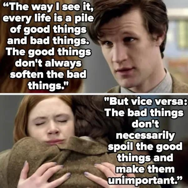 The doctor says every life is a pile of good and bad things, and the good things don't always soften the bad, but the bad don't spoil the good things either and make them unimportant