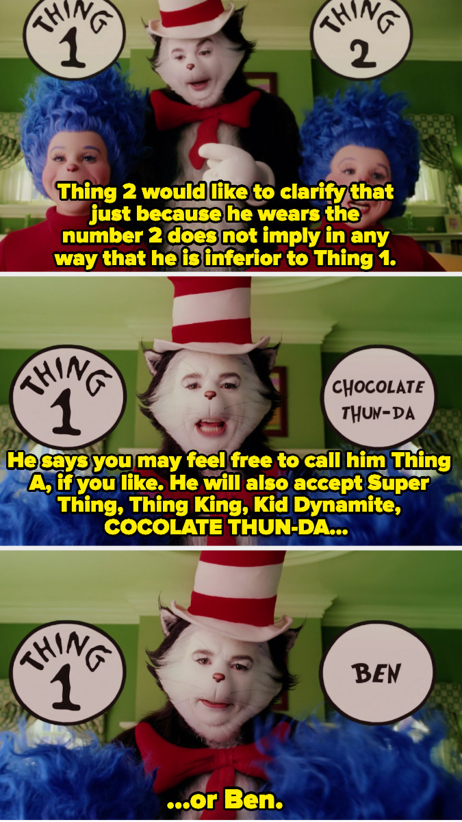 Thing 2 clarifies that he's not inferior to Thing 1, and the Cat provides a list of alternative names, including Thing King, Super Thing, Kid Dynamite, Chocolate Thun-Da, or Ben