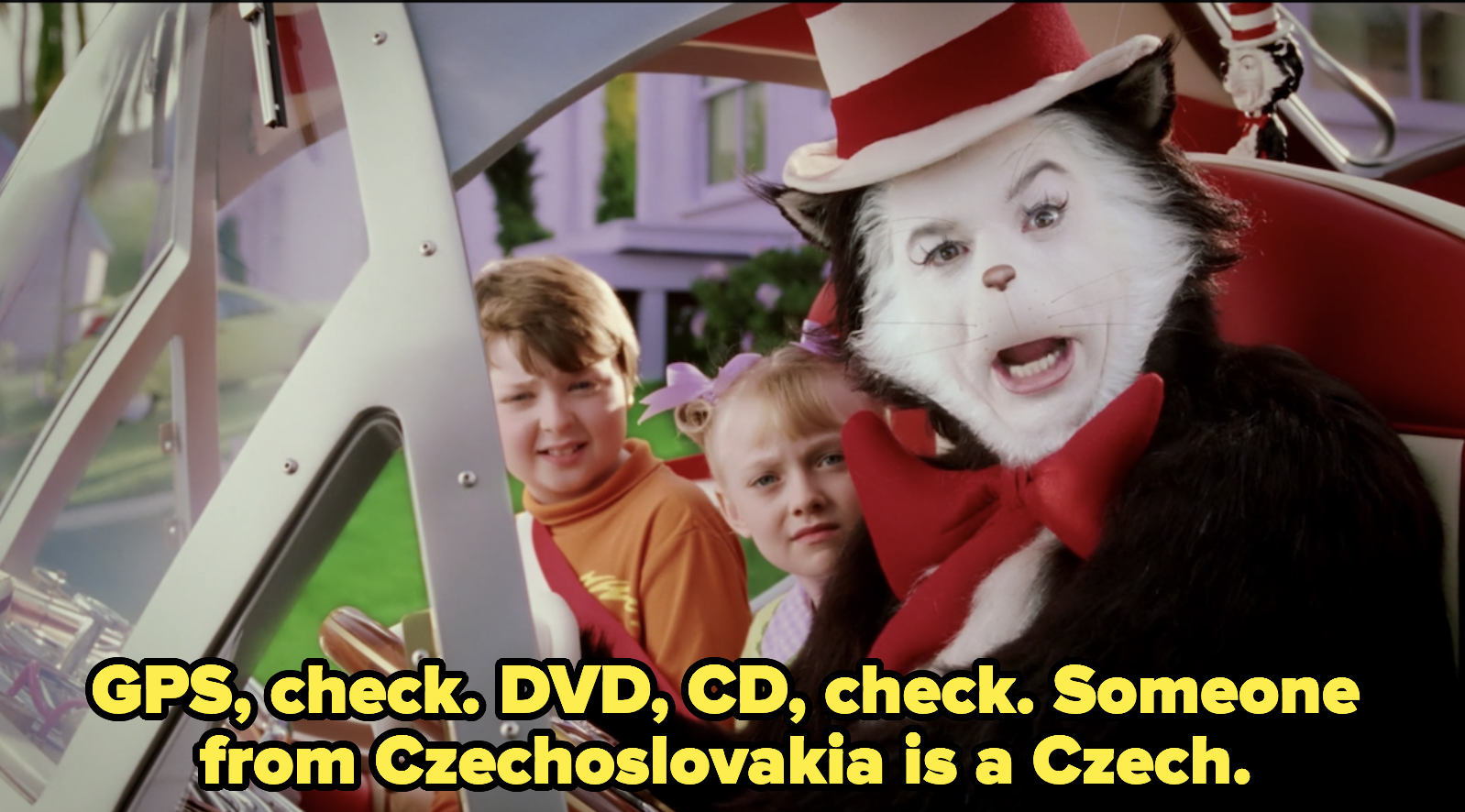 The cat says:GPS, check. DVD, CD, check. Someone from Czechoslovakia is a Czech.