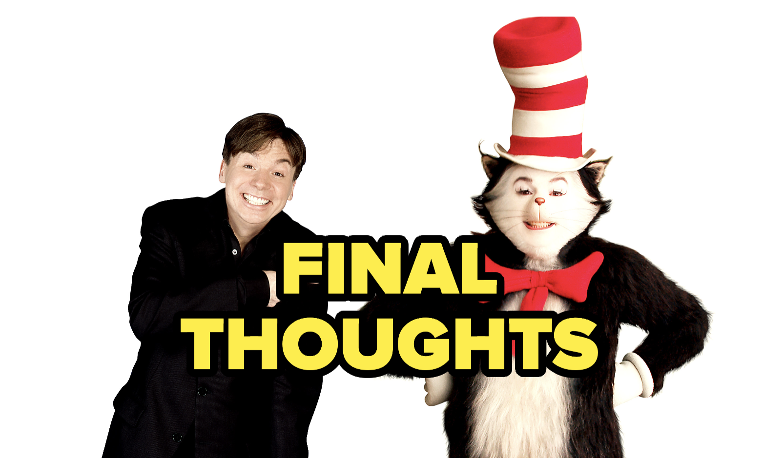 Mike Myers standing next to the Cat, with text reading Final Thoughts