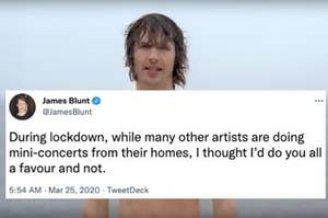 james blunt and a the tweet saying during lockdown he didnt perform because he would spare us