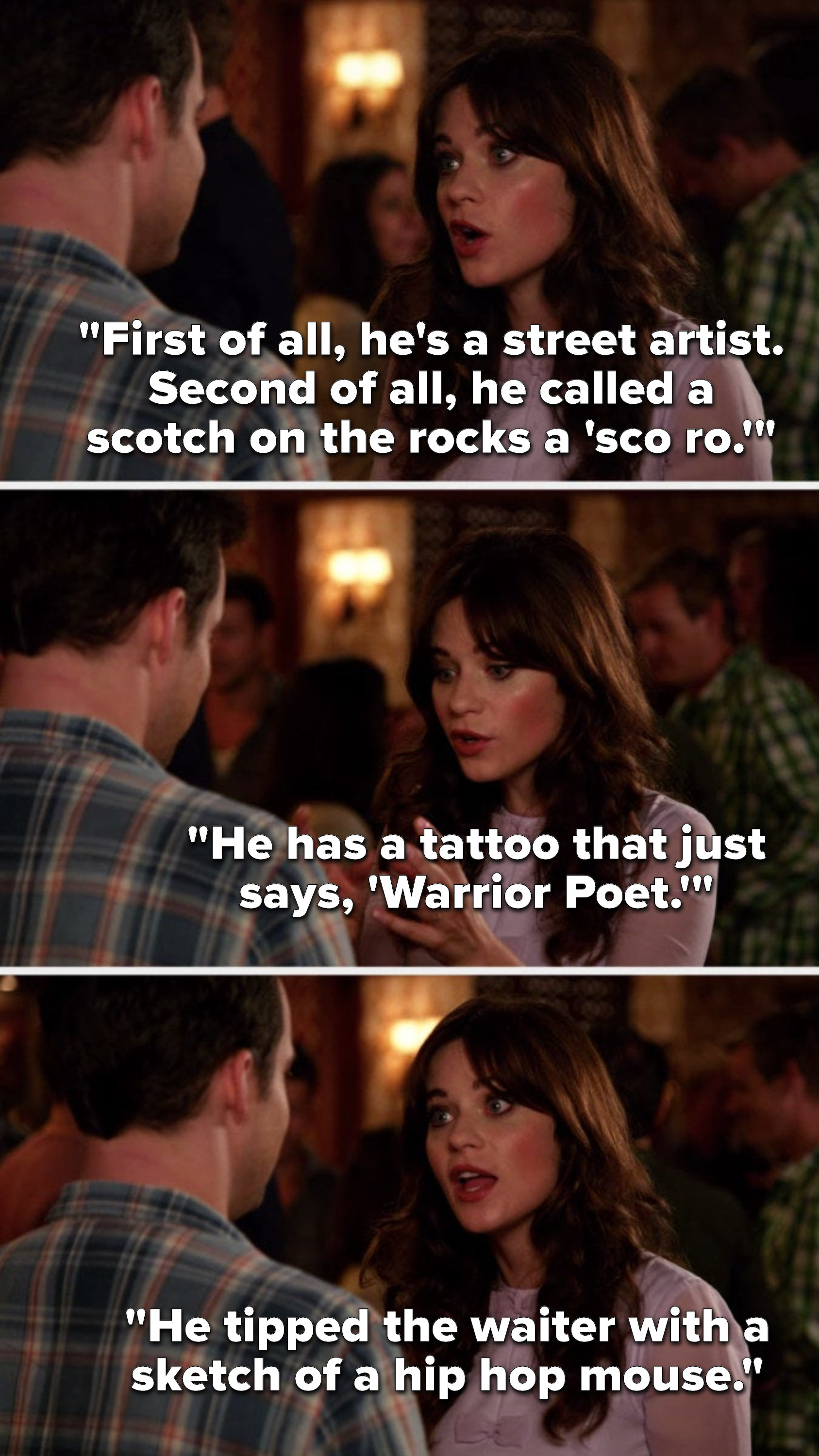 Jess says, First of all, he's a street artist, second of all, he called a scotch on the rocks a sco ro, he has a tattoo that just says Warrior Poet, He tipped the waiter with a sketch of a hip hop mouse