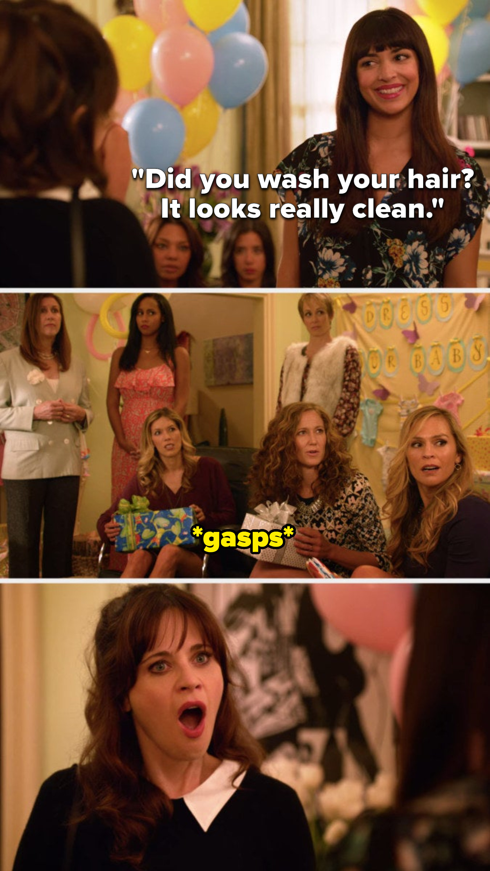 Cece says to Jess, Did you wash your hair, it looks really clean, and all of the women around gasp, including Jess