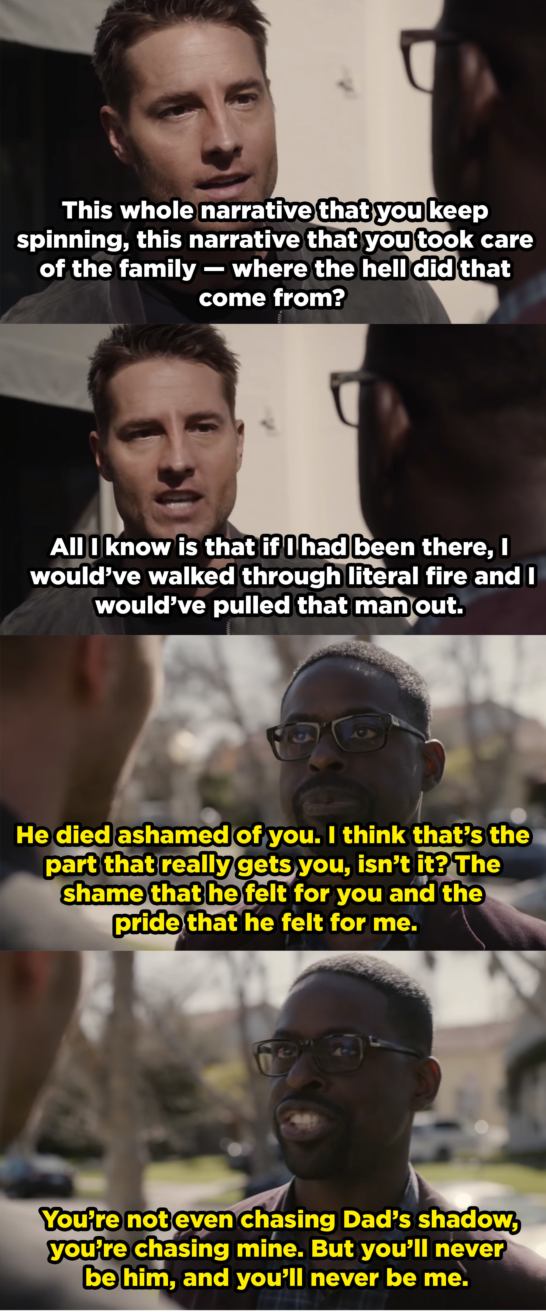Randall telling his brother that he is chasing Randall's shadow and will never compare to him