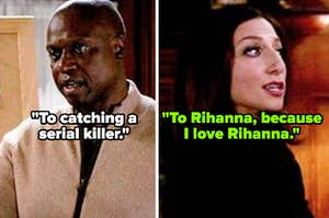 """Holt from """"Brooklyn Nine-Nine"""" saying: """"To catching a serial killer"""" and Gina responding with: """"To Rihanna, because I love Rihanna"""""""